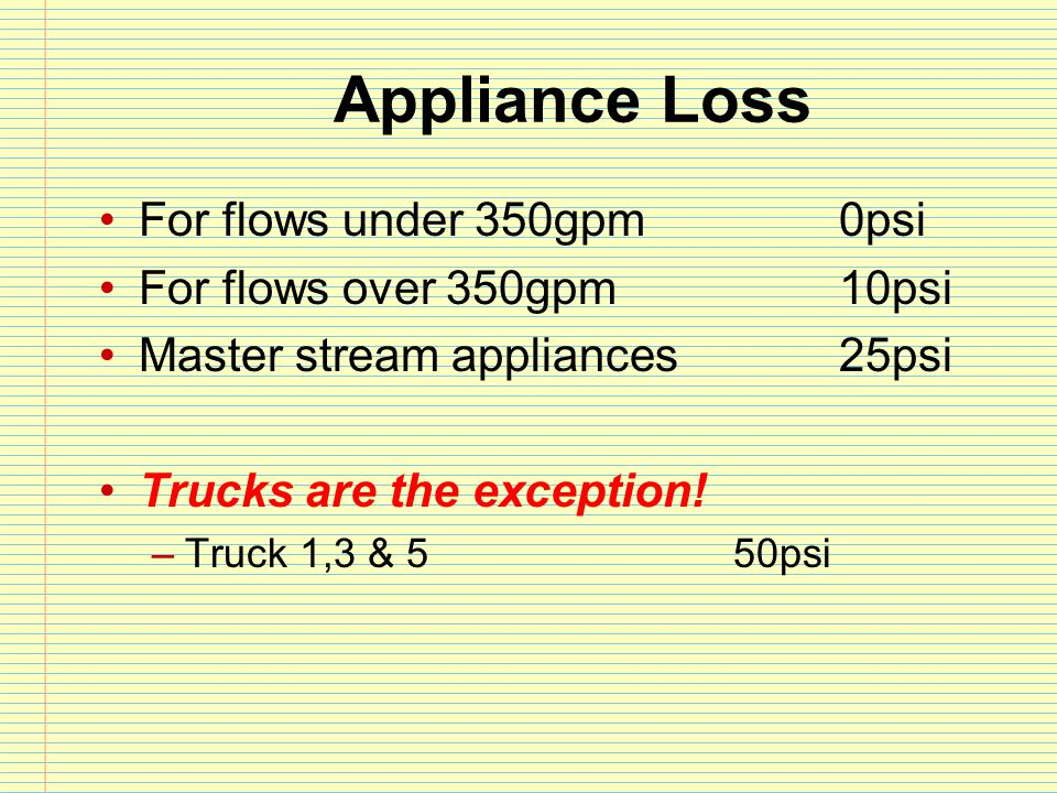 Appliance Loss For flows under 350gpm 0psi For flows over 350gpm 10psi