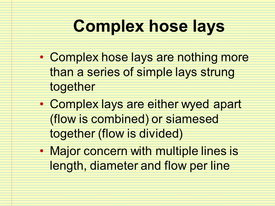 Complex hose lays Complex hose lays are nothing more than a series of simple lays strung together.