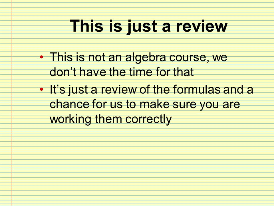 This is just a review This is not an algebra course, we don't have the time for that.