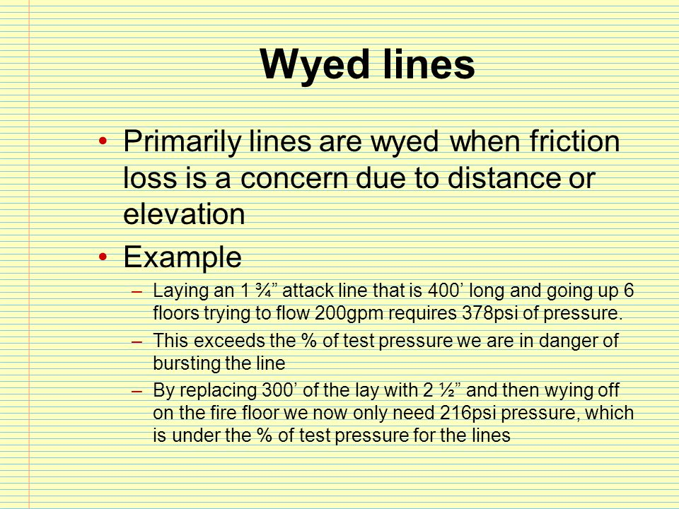 Wyed lines Primarily lines are wyed when friction loss is a concern due to distance or elevation. Example.