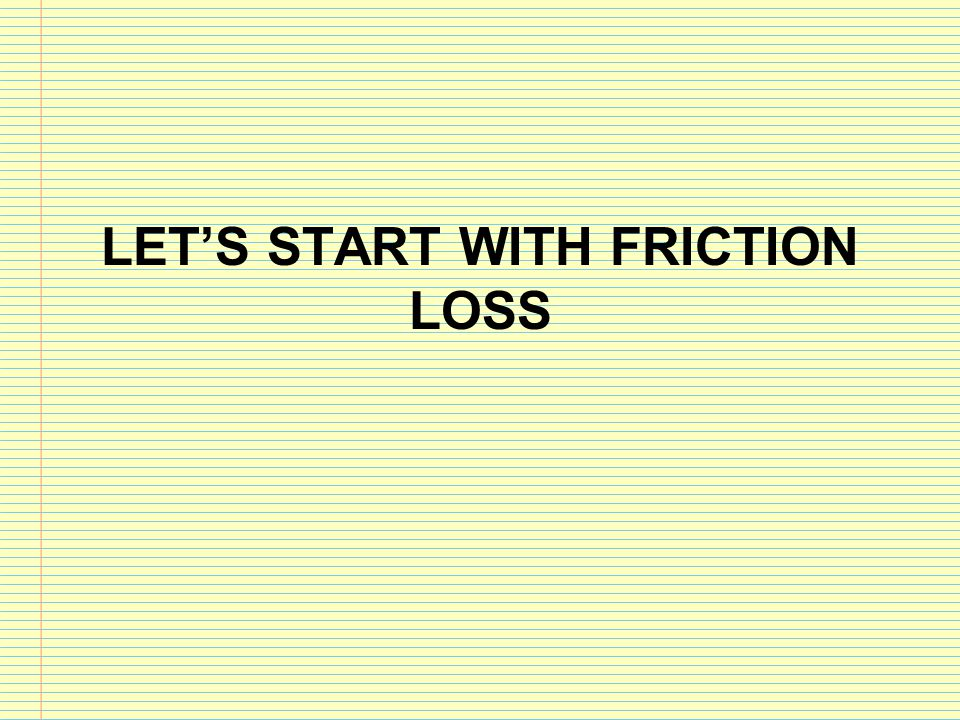 Let's start with Friction Loss