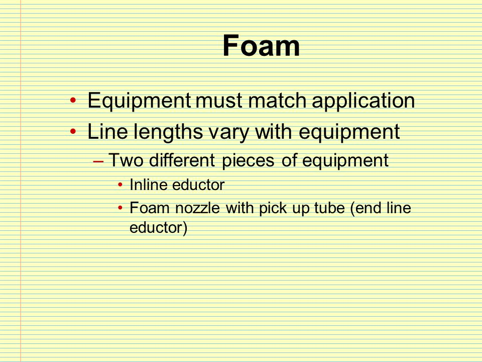 Foam Equipment must match application Line lengths vary with equipment