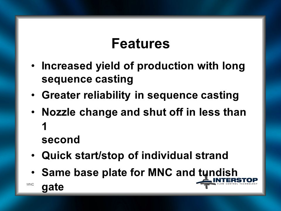 Features Increased yield of production with long sequence casting