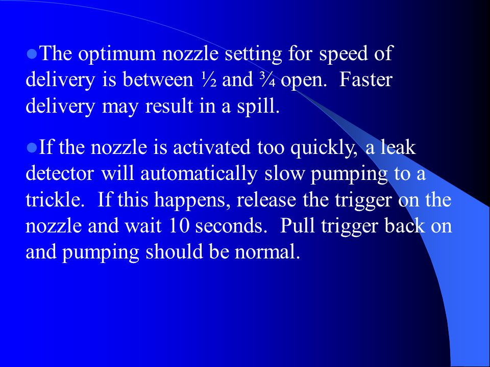 The optimum nozzle setting for speed of delivery is between ½ and ¾ open. Faster delivery may result in a spill.
