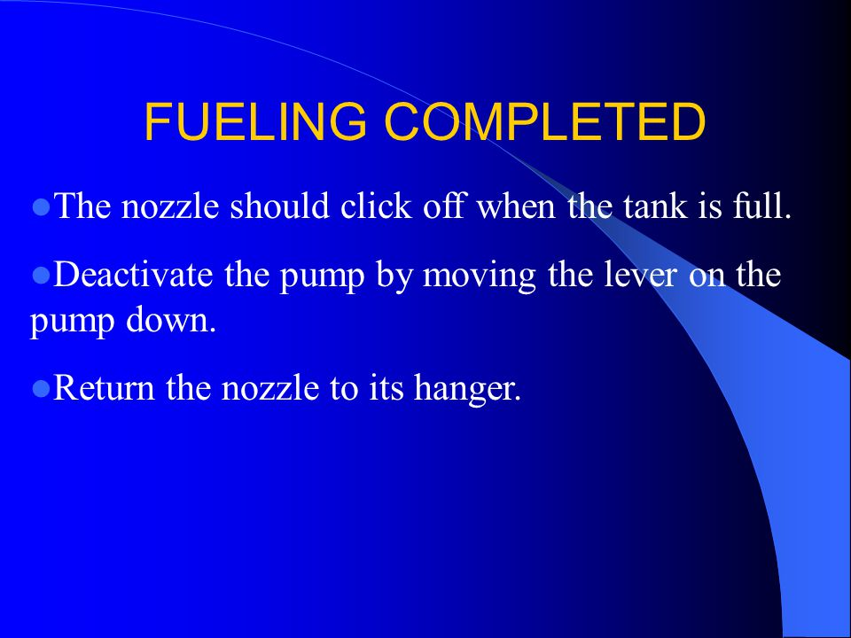 FUELING COMPLETED The nozzle should click off when the tank is full.