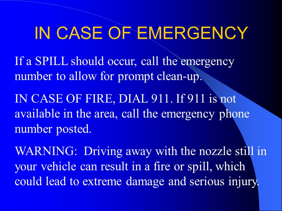 IN CASE OF EMERGENCY If a SPILL should occur, call the emergency number to allow for prompt clean-up.