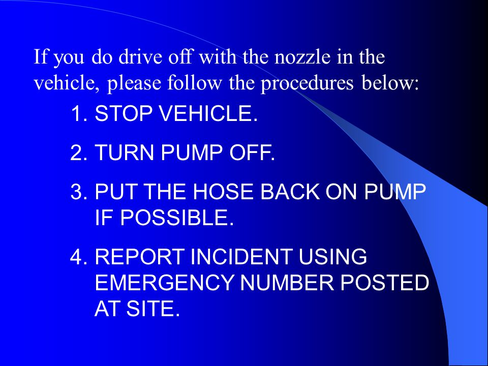 If you do drive off with the nozzle in the vehicle, please follow the procedures below: