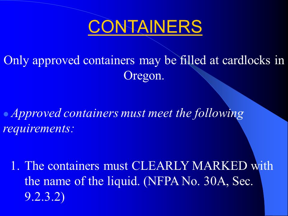 Only approved containers may be filled at cardlocks in Oregon.