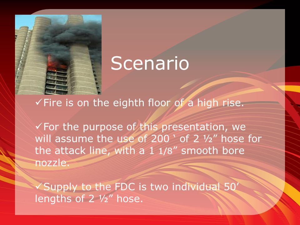 Scenario Fire is on the eighth floor of a high rise.