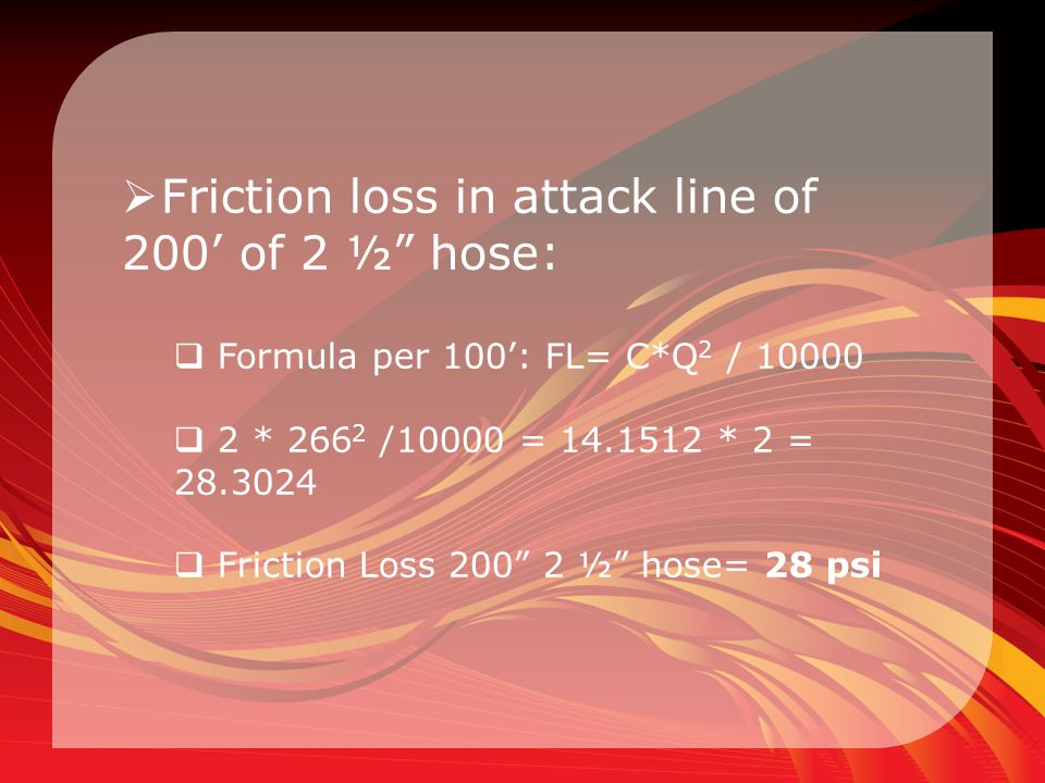 Friction loss in attack line of 200' of 2 ½ hose: