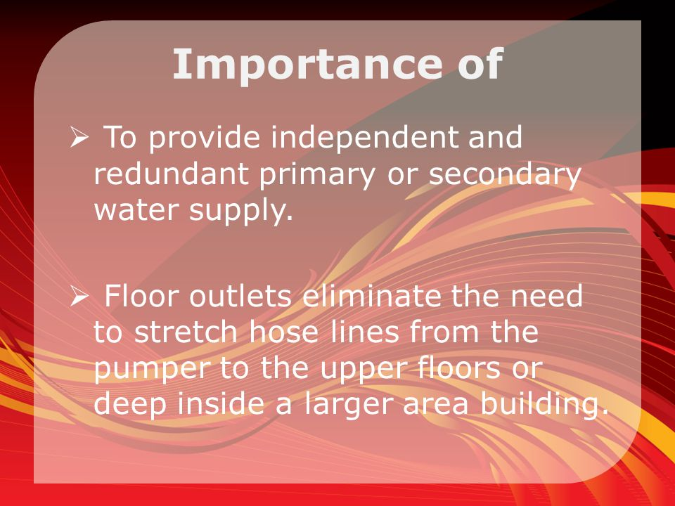 Importance of To provide independent and redundant primary or secondary water supply.