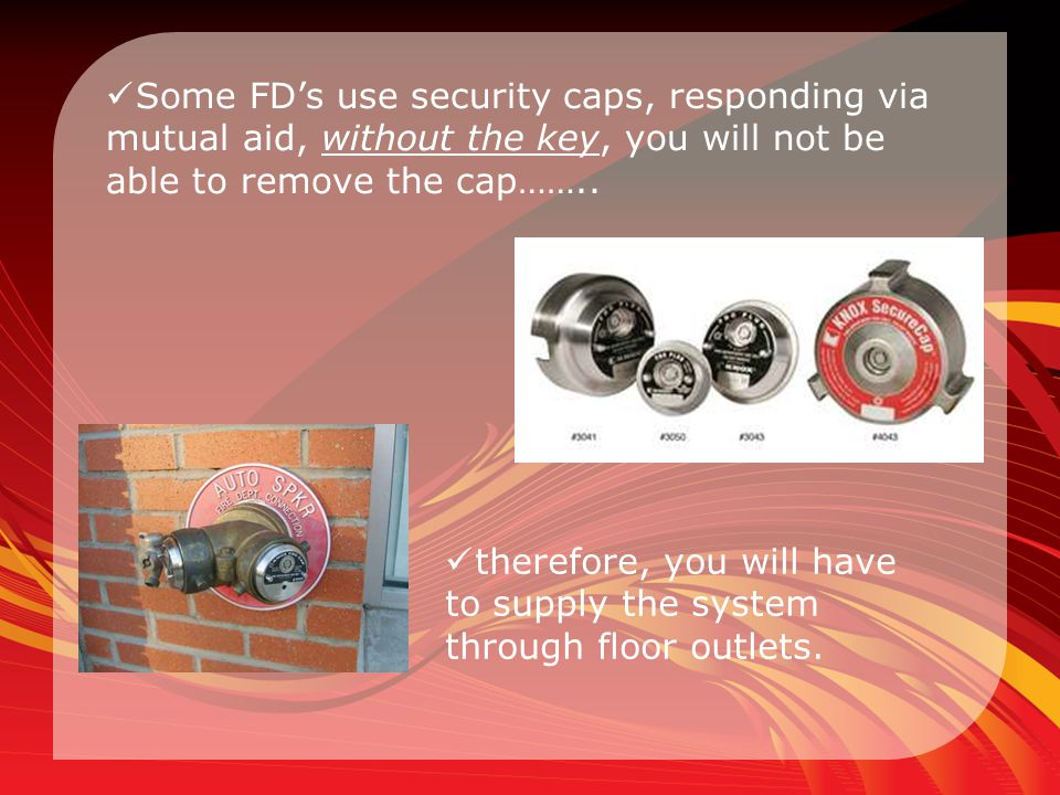 Some FD's use security caps, responding via mutual aid, without the key, you will not be able to remove the cap……..