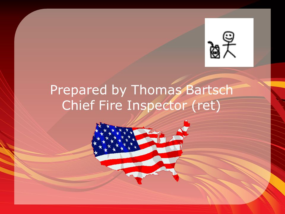 Prepared by Thomas Bartsch Chief Fire Inspector (ret)