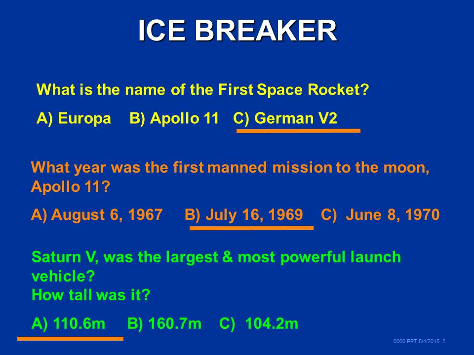 ICE BREAKER What is the name of the First Space Rocket