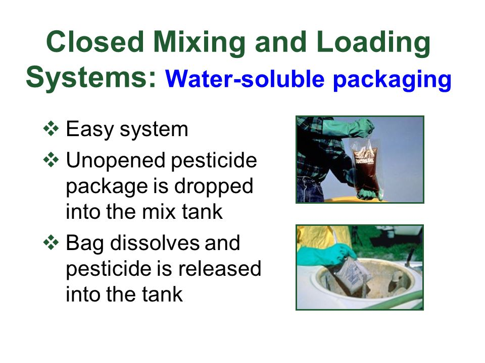 Closed Mixing and Loading Systems: Water-soluble packaging