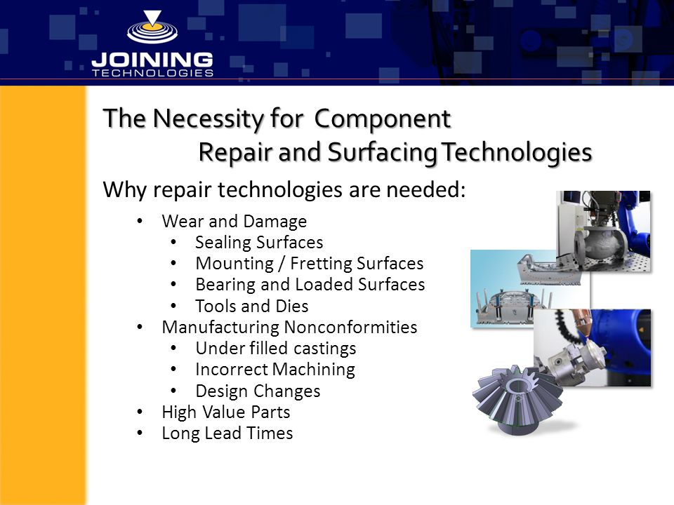 The Necessity for Component Repair and Surfacing Technologies