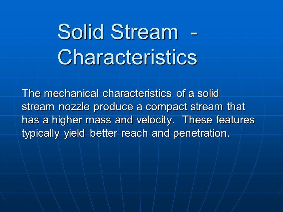 Solid Stream - Characteristics