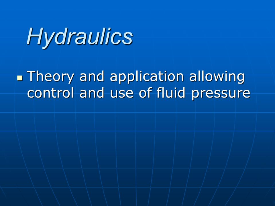 Hydraulics Theory and application allowing control and use of fluid pressure