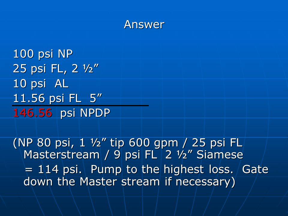 Answer 100 psi NP. 25 psi FL, 2 ½ 10 psi AL. 11.56 psi FL 5 146.56 psi NPDP.