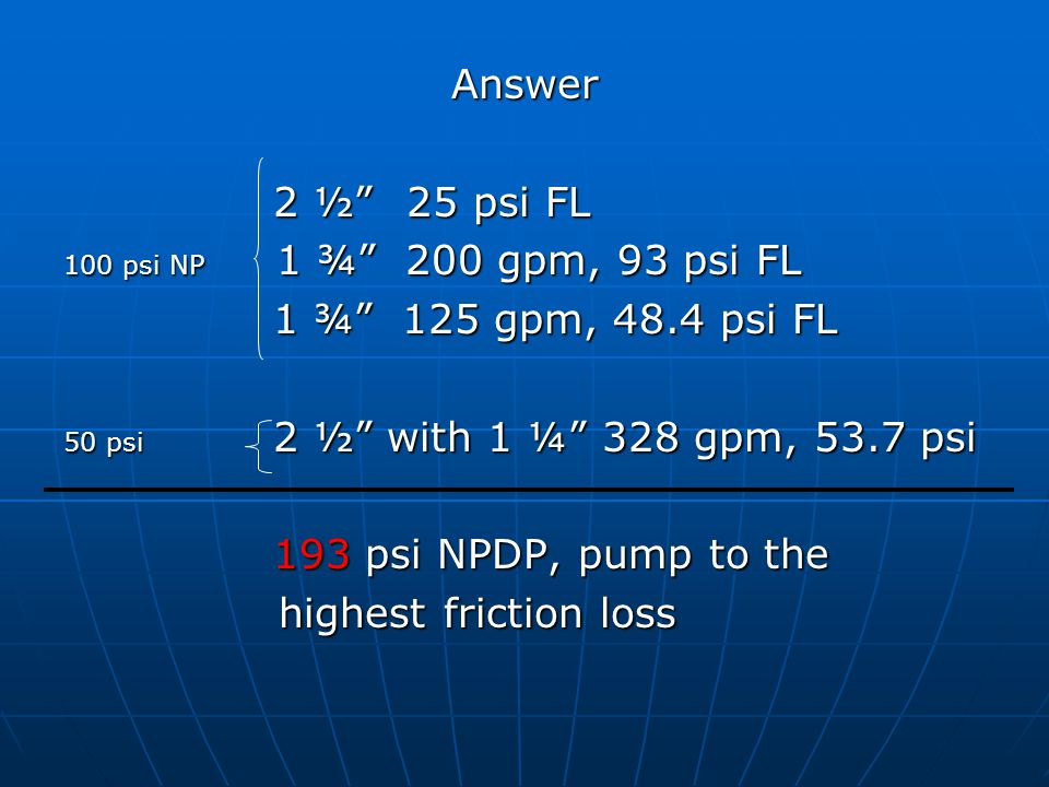 Answer 2 ½ 25 psi FL 1 ¾ 125 gpm, 48.4 psi FL