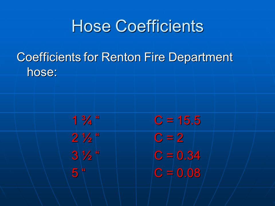 Hose Coefficients Coefficients for Renton Fire Department hose: