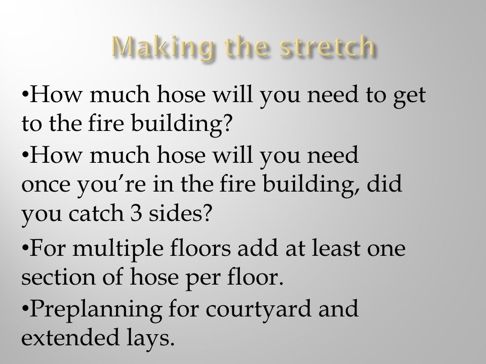 Making the stretch How much hose will you need to get to the fire building