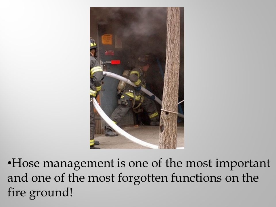 Hose management is one of the most important and one of the most forgotten functions on the fire ground!