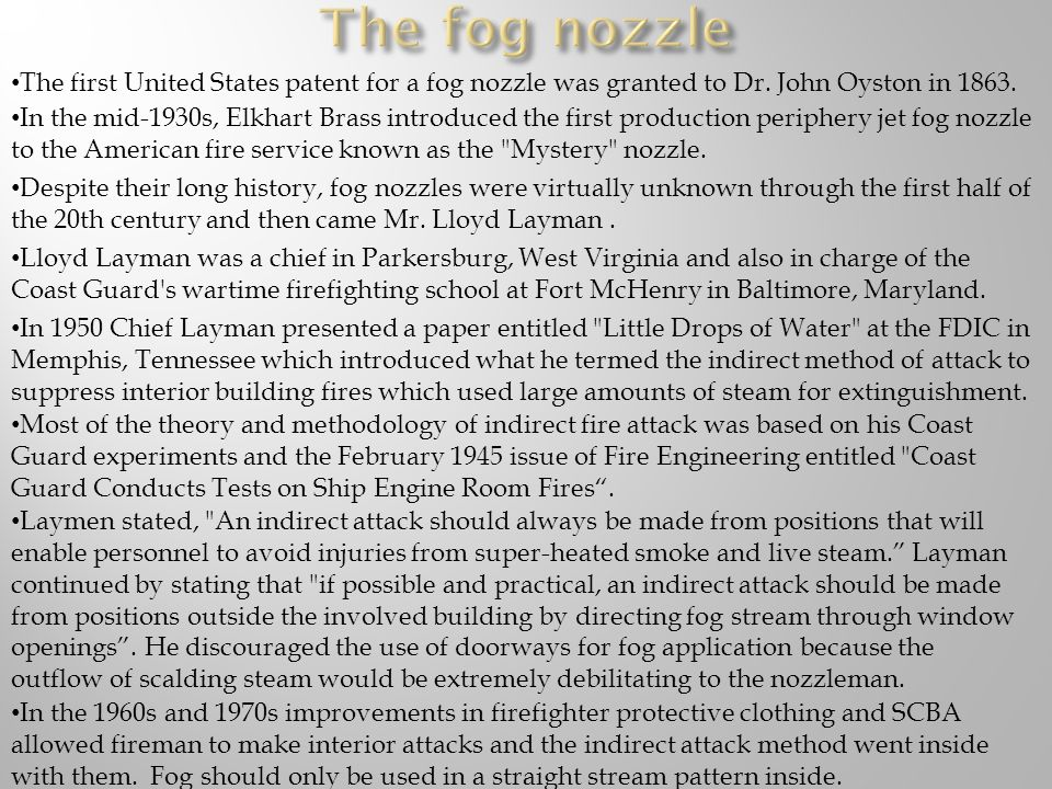 The fog nozzle The first United States patent for a fog nozzle was granted to Dr. John Oyston in 1863.