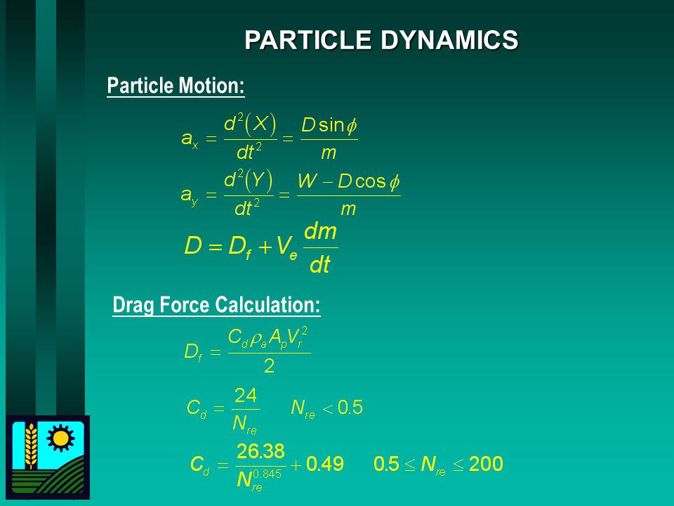 PARTICLE DYNAMICS Particle Motion: Drag Force Calculation: