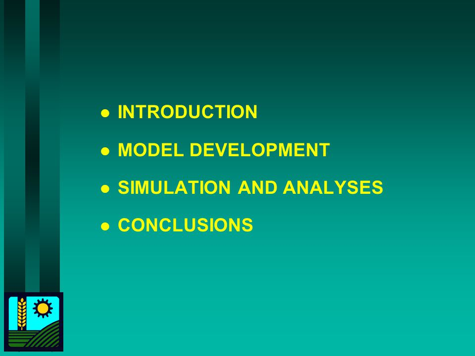 INTRODUCTION MODEL DEVELOPMENT SIMULATION AND ANALYSES CONCLUSIONS