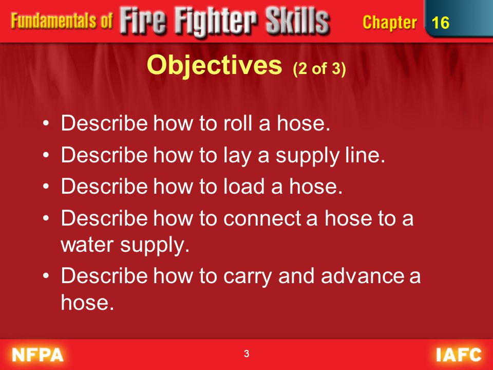 Objectives (2 of 3) Describe how to roll a hose.