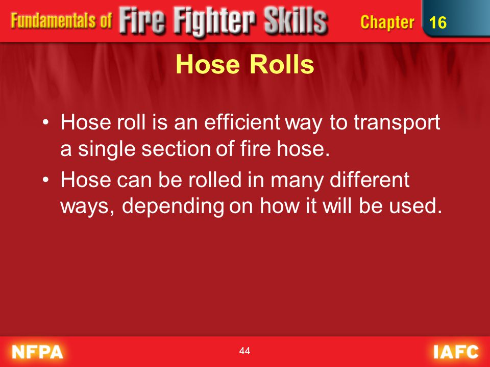 16 Hose Rolls. Hose roll is an efficient way to transport a single section of fire hose.