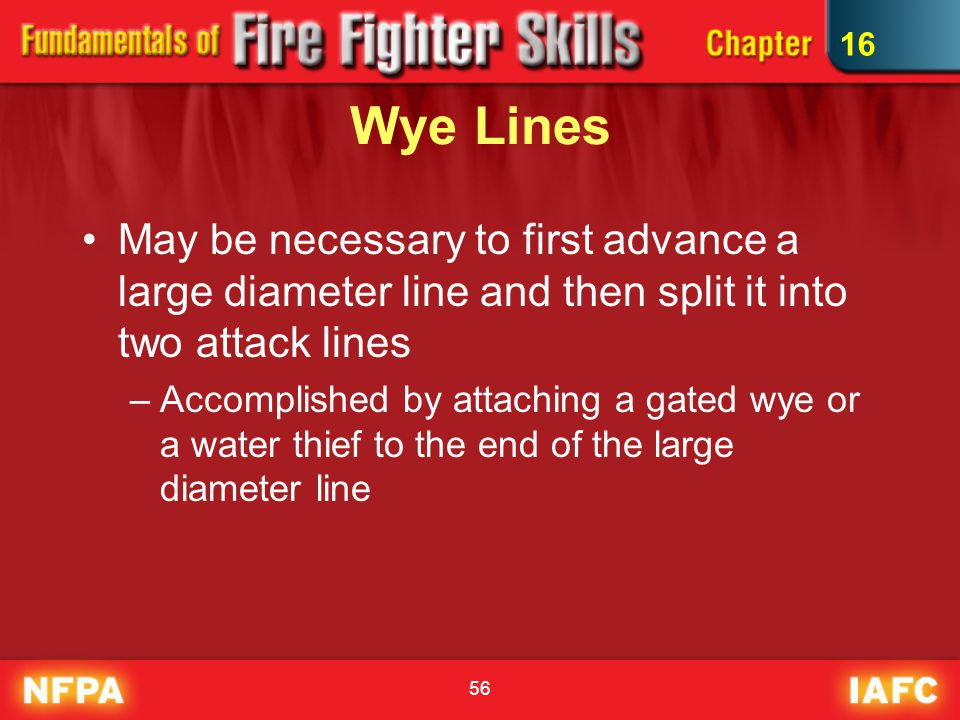16 Wye Lines. May be necessary to first advance a large diameter line and then split it into two attack lines.