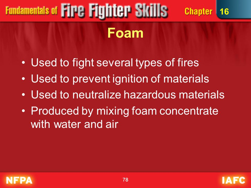 Foam Used to fight several types of fires