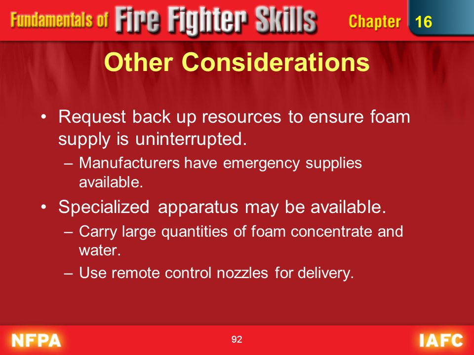16 Other Considerations. Request back up resources to ensure foam supply is uninterrupted. Manufacturers have emergency supplies available.