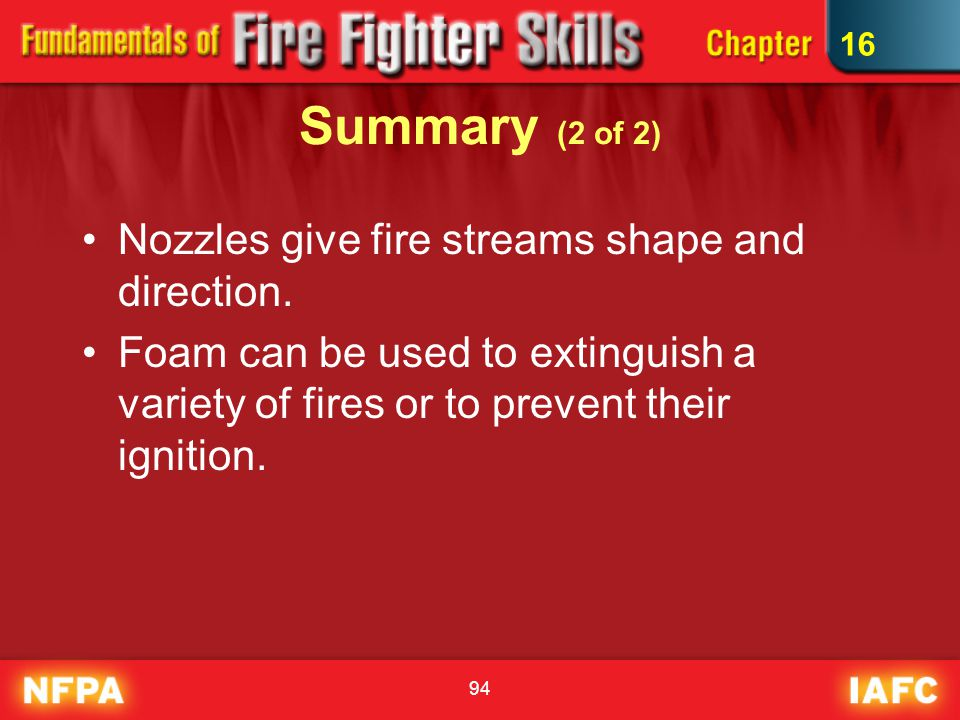 Summary (2 of 2) Nozzles give fire streams shape and direction.