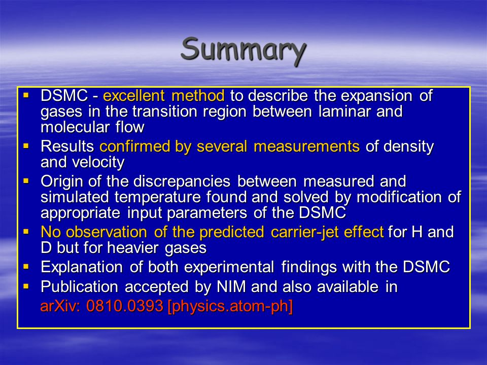 Summary DSMC - excellent method to describe the expansion of gases in the transition region between laminar and molecular flow.