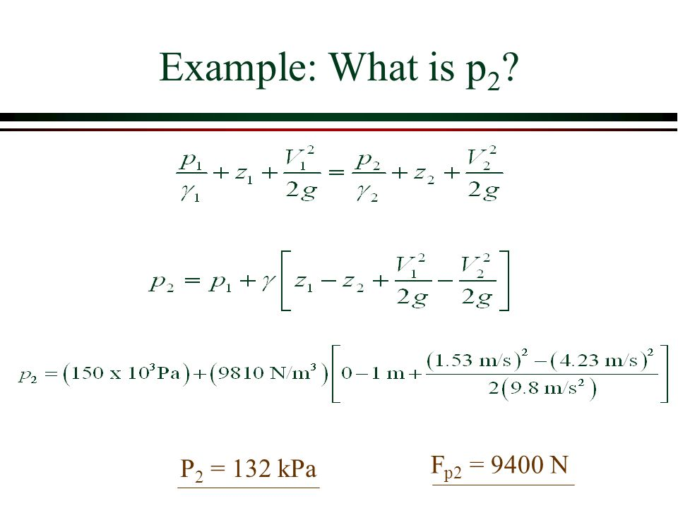 Example: What is p2 P2 = 132 kPa Fp2 = 9400 N