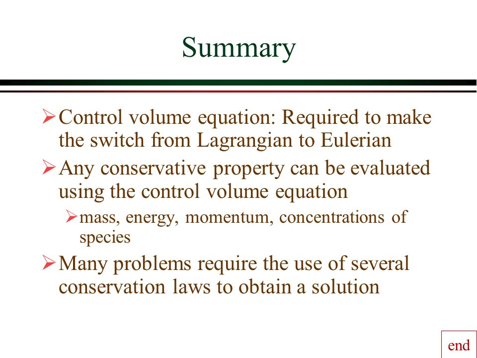 Summary Control volume equation: Required to make the switch from Lagrangian to Eulerian.