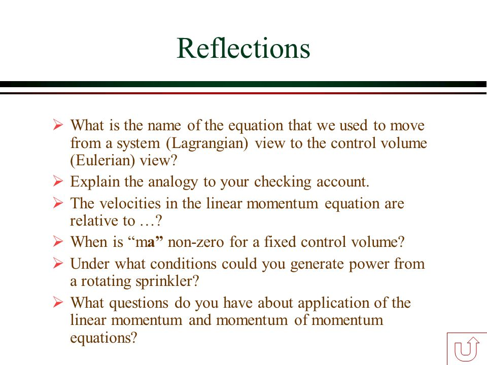 Reflections What is the name of the equation that we used to move from a system (Lagrangian) view to the control volume (Eulerian) view