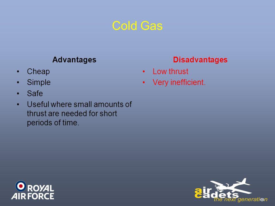Cold Gas Advantages Disadvantages Cheap Simple Safe