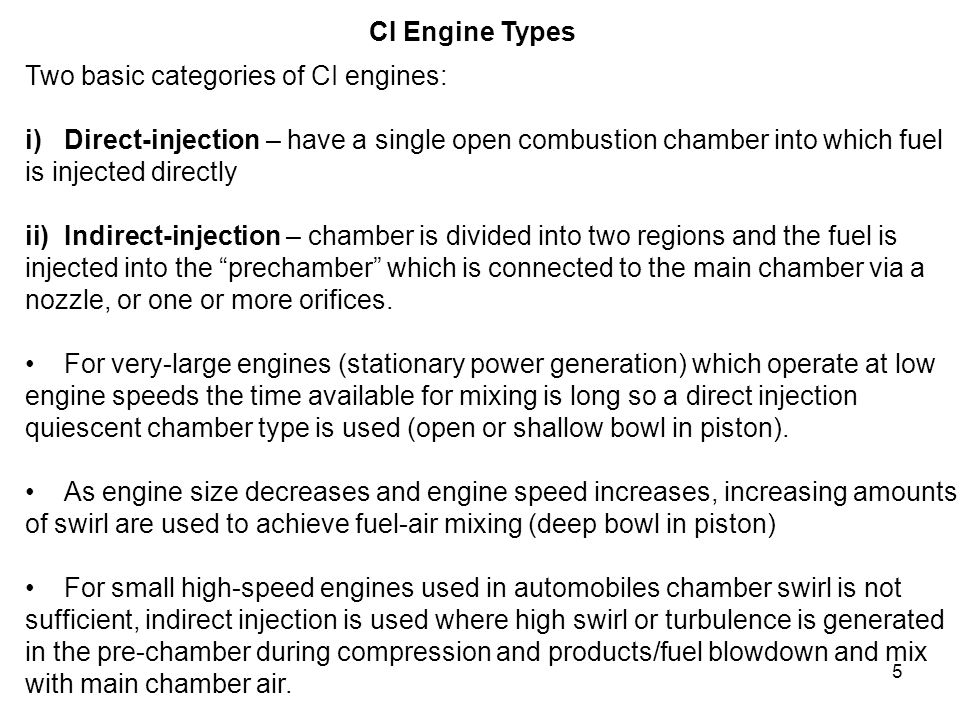 CI Engine Types Two basic categories of CI engines: Direct-injection – have a single open combustion chamber into which fuel.