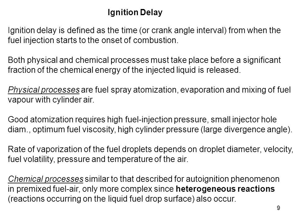 Ignition Delay Ignition delay is defined as the time (or crank angle interval) from when the. fuel injection starts to the onset of combustion.