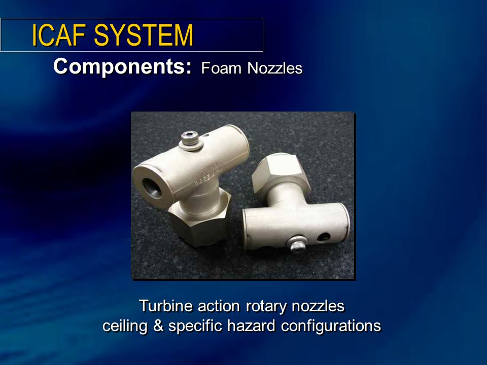 ICAF SYSTEM Components: Foam Nozzles Turbine action rotary nozzles