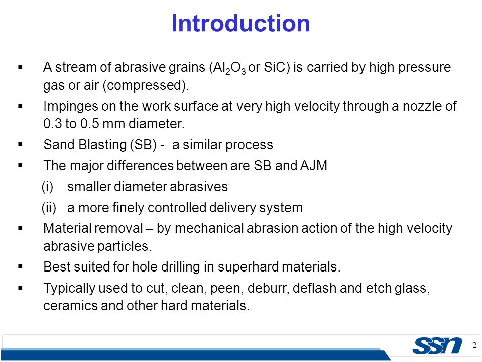 Introduction A stream of abrasive grains (Al2O3 or SiC) is carried by high pressure gas or air (compressed).