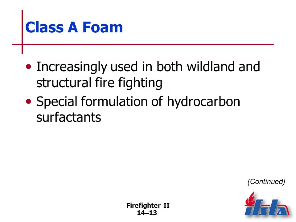 Class A Foam Aerated Class A foam coats, insulates fuels, preventing pyrolysis and ignition. May be used with variety of nozzles.