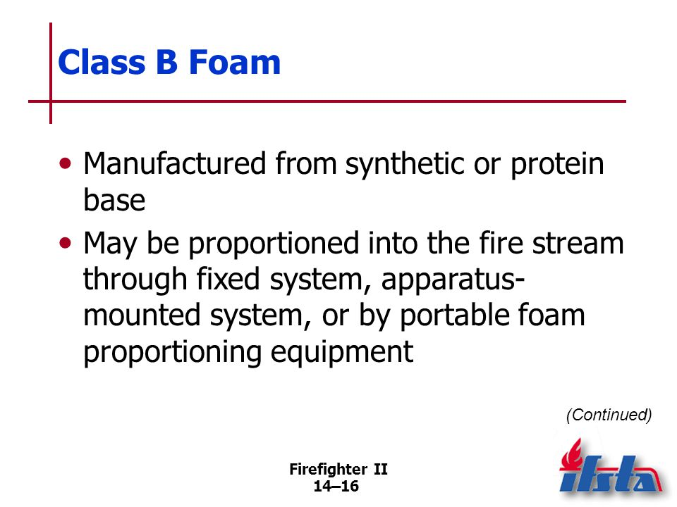 Class B Foam Foams such as AFFF and FFFP foam may be applied with standard fog nozzles or air-aspirating foam nozzles.