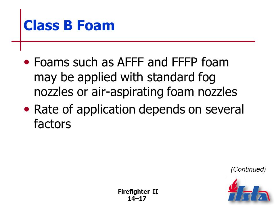 Class B Foam Unignited spills do not require same application rates as ignited spills.