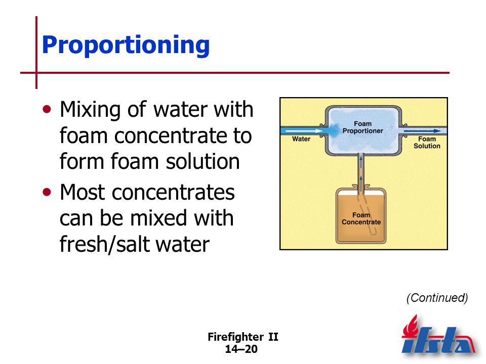 Proportioning For maximum effectiveness, foam concentrates must be proportioned at designated percentage.