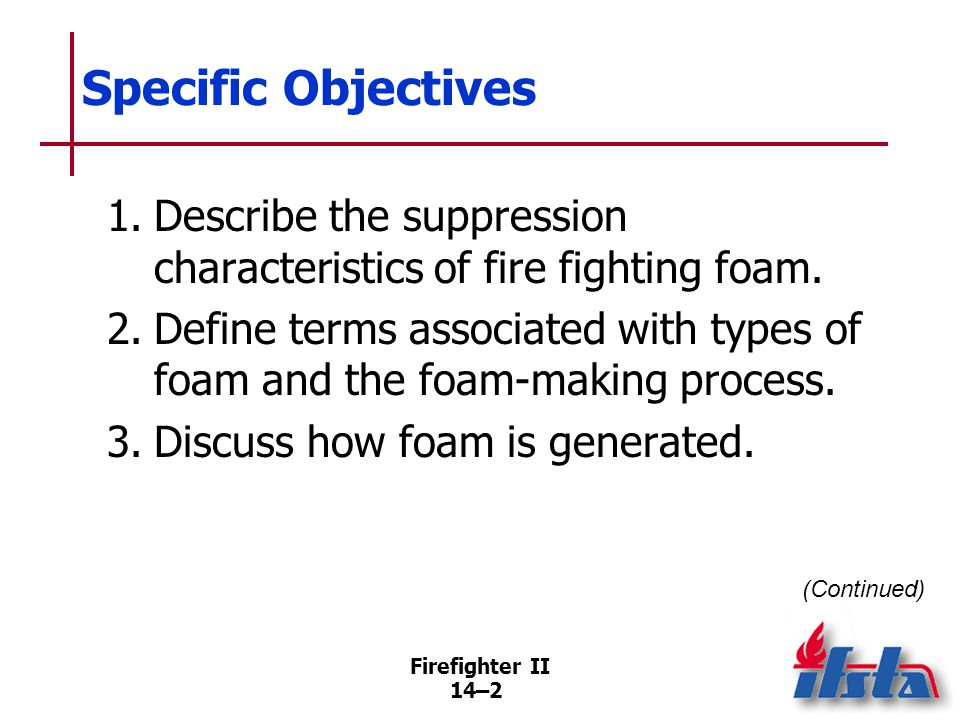 Specific Objectives 4. Discuss foam concentrates.